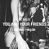 You And Your Friends (feat. Snoop Dogg & Ty Dolla $ign) by Wiz Khalifa