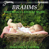 Brahms Soothing Classical Music - Dream Time for Your Baby by Various Artists