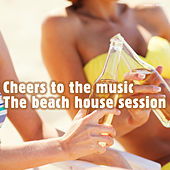 Cheers to the Music - The Beach House Session by Various Artists