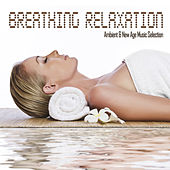 BREATHING RELAXATION Ambient & New Age Music Selection by Various Artists