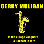 At the Village Vanguard + a Concert in Jazz by Gerry Mulligan