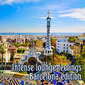 Intense Lounge Feelings Barcelona Edition by Various Artists