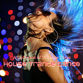 House Trance Dance (A Collection of 15 Dance Tunes) by Various Artists