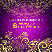 The Best of Indian Music: The Best of Bollywood - Lata Mangeshkar, Rahat Fateh Ali Khan, Shreya Ghoshal, Nusrat Fateh Ali Khan & More! by Various Artists