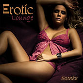 EROTIC LOUNGE SOIRÈE Most Sensual Music Temptations by Various Artists