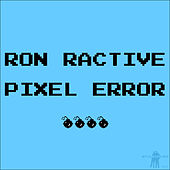 Pixel Error by Ron Ractive