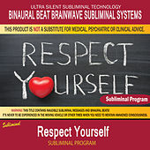 Respect Yourself by Binaural Beat Brainwave Subliminal Systems