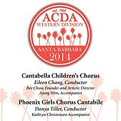 ACDA Western Division Santa Barbara 2014: Cantabella Children's Chorus & Phoenix Girls Chorus Cantabile (Live) by Various Artists