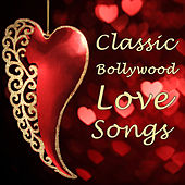 Classic Bollywood Love Songs: The Most Romantic Songs From Your Favorite Indian Movies by Various Artists