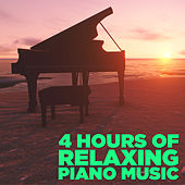4 Hours of Relaxing Piano Music by Relaxing Piano Music
