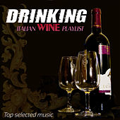 DRINKING ITALIAN WINE PLAYLIST Top Selected Music by Various Artists