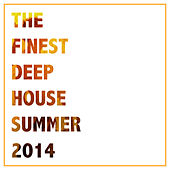 The Finest Deep House Summer 2014 by Various Artists