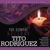 Por Siempre Boleros / Tito Rodriguez by Tito Rodriguez