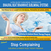 Stop Complaining - Subliminal & Ambient Music Therapy by Binaural Beat Brainwave Subliminal Systems