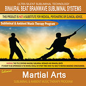 Martial Arts - Subliminal & Ambient Music Therapy by Binaural Beat Brainwave Subliminal Systems