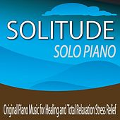 Solitude Solo Piano: Original Piano Music for Healing and Total Relaxation Stress Relief by Robbins Island Music Group