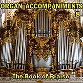 Organ Accompaniment, The Book of Praise, Vol. 8: Hymn Accompaniments for Christian Worship Service by The English Christian Hymnal