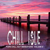 CHILL ISLE Pure Chill Out Sensations Volume 2 by Various Artists