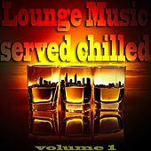 Lounge Music Served Chilled, Vol. 1 (The Best in Bar and Chill Out Music) by Various Artists
