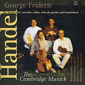 George Frideric Handel: The Sonatas for Recorder, Violin, Viola da Gamba and Harpsichord by The Cambridge Musick