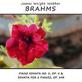 Brahms: Piano Sonata No. 3, Op. 5 & Sonata for 2 Pianos, Op. 34b by James Wright Webber
