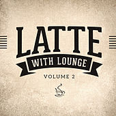 Latte with Lounge, Vol. 2 (The Café Lounge Sessions) by Various Artists