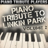 Piano Tribute to Linkin Park, Vol. 2 by Piano Tribute Players