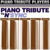 Piano Tribute to N'SYNC by Piano Tribute Players