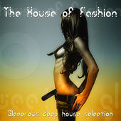 The House of Fashion (Glamorous Deep House Selection) by Various Artists