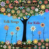 Folk Songs for Kids Vol. 1: Relaxing Piano Music by Maya Rosenfeld