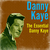 The Essential Danny Kaye by Danny Kaye