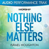 Nothing Else Matters (Audio Performance Trax) by Israel Houghton