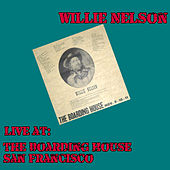 Live at the Boarding House, San Francisco by Willie Nelson