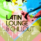 Latin Lounge & Chillout by Various Artists