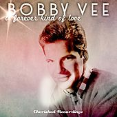 A Forever Kind of Love by Bobby Vee