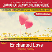Enchanted Love by Binaural Beat Brainwave Subliminal Systems