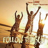 FOLLOW THE SUN Fresh Lounge Party Selection by Various Artists