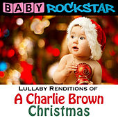 Lullaby Renditions of a Charlie Brown Christmas by Baby Rockstar