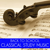 Back To School Classical Study Music: Relaxing Classical Piano Music for Concentration & Study by Classical Study Music
