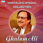Nostalgic Ghazal Collection Ghulam Ali by Ghulam Ali