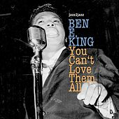 You Can't Love Them All by Ben E. King