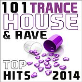 Trance House Rave Hits Top 101 Hits 2014 - Best of Top Progressive Acid Techno Psychedelic Goa Anthems by Various Artists