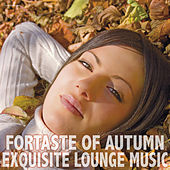 Fortaste of Autumn - Exquisite Lounge Music by Various Artists