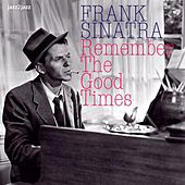 Remember the Good Times by Frank Sinatra