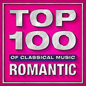 Top 100 Hits of Classical Music - Romantic by Various Artists