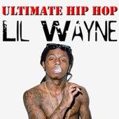 Ultimate Hip Hop: Lil Wayne by Lil Wayne