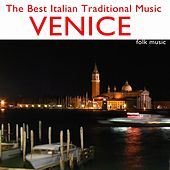 The Best Italian Traditional Music: Venice (Folk Music) by Various Artists
