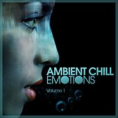 Ambient Chill Emotions, Vol. 1 by Various Artists