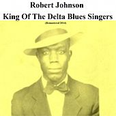 King of the Delta Blues Singers (Remastered 2014) by Robert Johnson