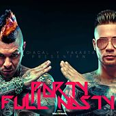 Party Full Nasty (Deluxe Edition) by Chacal y Yakarta